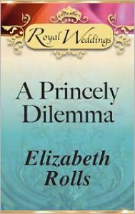 Princely Dilemma - Elizabeth Rolls