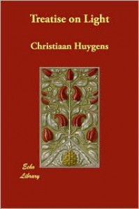 Treatise on Light (Illustrated Edition) - Christiaan Huygens