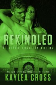 Rekindled (Titanium Security Series) - Kaylea Cross
