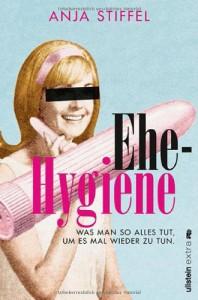 Ehehygiene: Was man so alles tut, um es mal wieder zu tun - Anja Stiffel