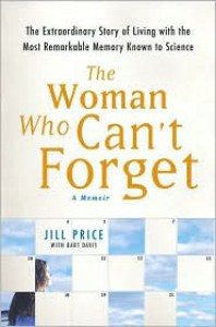 The Woman Who Can't Forget: The Extraordinary Story of Living with the Most Remarkable Memory Known to Science - Jill Price, Bart Davis