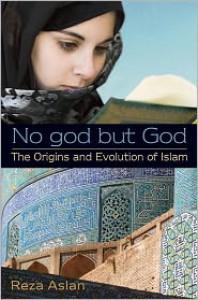 No god but God: The Origins and Evolution of Islam - Reza Aslan