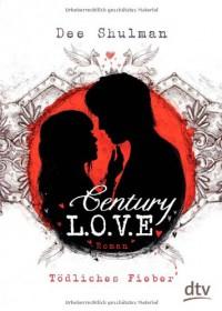 Century Love - Tödliches Fieber  - Dee Shulman, Anne Brauner