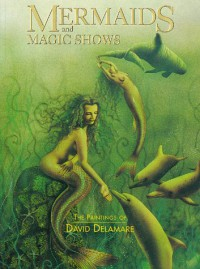 Mermaids and Magic Shows: The Paintings of David Delamare - David Delamare, Nigel Suckling