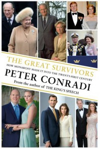 The Great Survivors: How Monarchy Made It into the Twenty-First Century - Peter Conradi