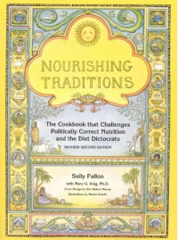 Nourishing Traditions: The Cookbook that Challenges Politically Correct Nutrition and the Diet Dictocrats - Sally Fallon