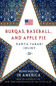 Burqas, Baseball, and Apple Pie: Being Muslim in America - Ranya Idliby