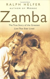 Zamba: The True Story of the Greatest Lion That Ever Lived - Ralph Helfer
