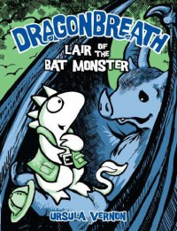 Dragonbreath #4: Lair of the Bat Monster - Ursula Vernon