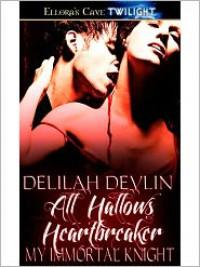 All Hallows Heartbreaker (My Immortal Knight, Book One) - Delilah Devlin