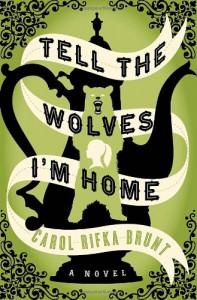 Tell the Wolves I'm Home: A Novel - Carol Rifka Brunt