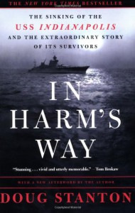 In Harm's Way: The Sinking of the U.S.S. Indianapolis and the Extraordinary Story of Its Survivors - Doug Stanton