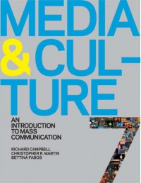 Media and Culture: An Introduction to Mass Communication - Richard Campbell, Christopher R. Martin, Bettina G. Fabos