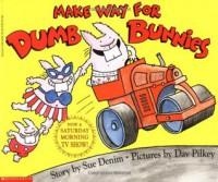 Make Way For Dumb Bunnies - Sue Denim, Dav Pilkey