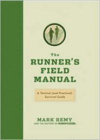 The Runner's Field Manual: A Tactical (and Practical) Survival Guide - Mark Remy