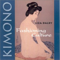Kimono: Fashioning Culture - Liza Dalby