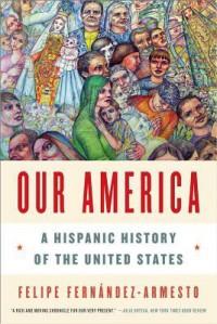 Our America: A Hispanic History of the United States - Felipe Fernández-Armesto