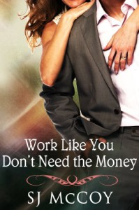 Work Like You Don't Need the Money - S.J. McCoy
