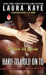 Hard to Hold On To: A Hard Ink Novella - Laura Kaye