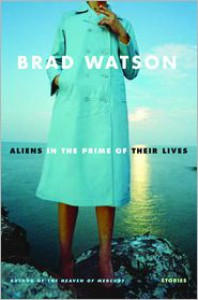 Aliens in the Prime of Their Lives: Stories - Brad Watson