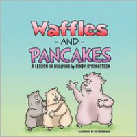 Waffles and Pancakes; A Lesson in Bullying - Cindy Springsteen
