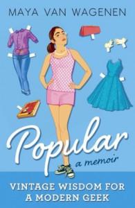 Popular: Vintage Wisdom for a Modern Geek (A Memoir) - Maya Van Wagenen