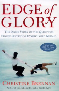 Edge of Glory: The Inside Story of the Quest for Figure Skatings Olympic Gold Medals - Christine Brennan