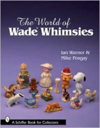 The World of Wade Whimsies - Ian Warner, Mike Posgay