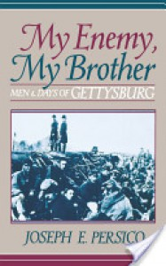 My Enemy, My Brother: Men and Days of Gettysburg - Joseph E. Persico
