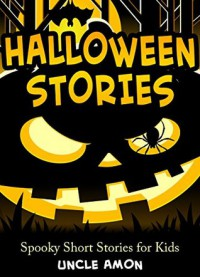 Halloween Stories: Spooky Short Stories for Kids - Uncle Amon