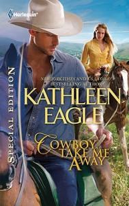 Cowboy, Take Me Away - Kathleen Eagle