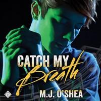 Catch My Breath - M.J. O'Shea, Tyler Stevens