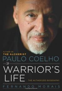 Paulo Coelho: A Warrior's Life - The Authorized Biography - Fernando Morais
