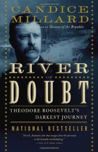 The River of Doubt: Theodore Roosevelt's Darkest Journey - Candice Millard