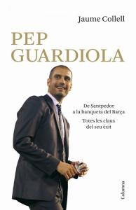 PEP GUARDIOLA. DE SANTPEDOR A LA BANQUETA DEL CAMP NOU - JAUME COLLELL