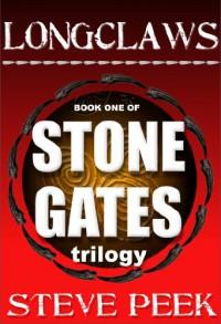 Longclaws: Stone Gates Trilogy: STONE GATES TRILOGY - Steve Peek