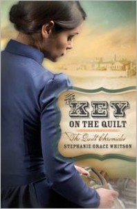 The Key on the Quilt (Quilt Chronicles Series #1) - Stephanie Grace Whitson