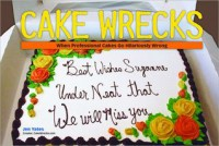 Cake Wrecks: When Professional Cakes Go Hilariously Wrong - Jen Yates