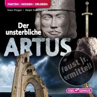 Faust junior ermittelt: Der unsterbliche Artus (09): Fakten. Wissen. Erleben - Sven Preger;Ralph Erdenberger