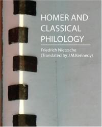 Homer and Classical Philology - Friedrich Nietzsche
