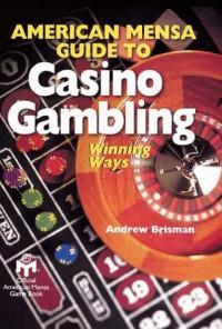 American Mensa Guide To Casino Gambling: Winning Ways - Andrew Brisman