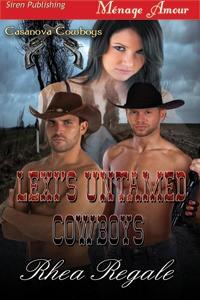 Lexi's Untamed Cowboys - Rhea Regale