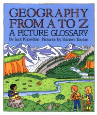 Geography from A to Z: A Picture Glossary (Trophy Picture Books) - Jack Knowlton