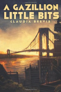 A Gazillion Little Bits - Claudia Brevis