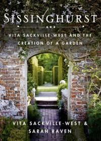 Sissinghurst: Vita Sackville-West and the Creation of a Garden - Vita Sackville-West, Sarah Raven