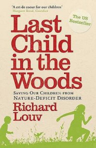 Last Child In The Woods: Saving Our Children From Nature Deficit Disorder - Richard Louv