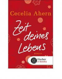 Zeit deines Lebens: Roman (German Edition) - Cecelia Ahern