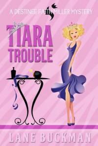 Tiara Trouble: A Destinee Faith Miller Mystery - Lane Buckman