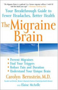 The Migraine Brain: Your Breakthrough Guide to Fewer Headaches, Better Health - Carolyn Bernstein, Elaine McArdle
