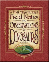 Field Notes & Observations Of Dinosaurs (Time Travellers Field Notes) - Gordon Volk